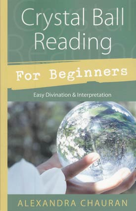 Crystal Ball Reading for Beginners by Alexandra Chauran