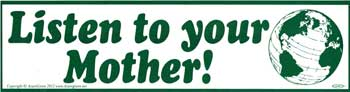 Listern to Your Mother bumper sticker