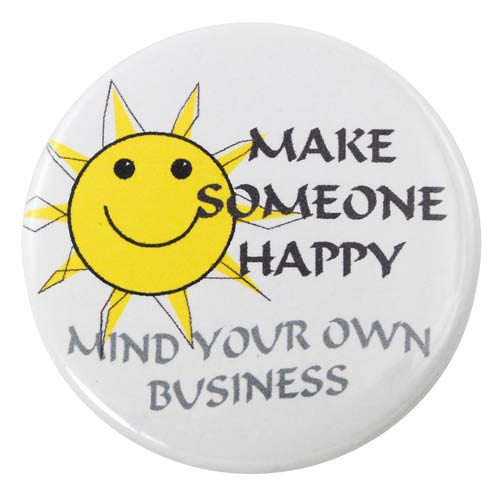 """Make Someone Happy Mind Your Own Business"" Pin"